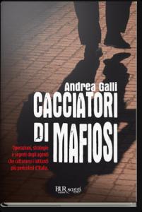 Andrea Galli, Cacciatori di mafiosi, BUR, 2012